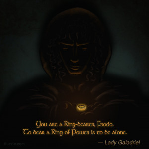 The 'Ring-bearer' quote by Lady Galadriel from the Lord of the Rings