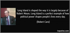 Long Island is shaped the way it is largely because of Robert Moses ...