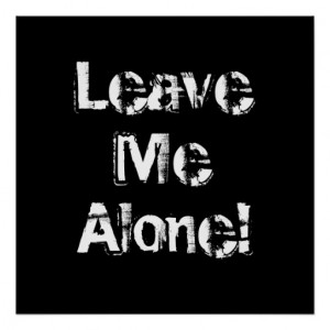 Leave Me Alone. Grungy Font. Black White Custom Poster