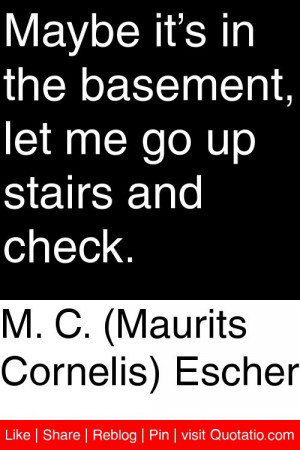 ... in the basement let me go up stairs and check # quotations # quotes