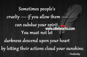 Sometimes People'S Cruelty — If You Allow Them — Can Subdue Your ...