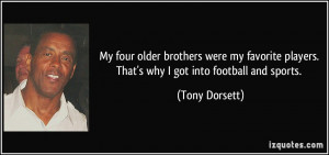 ... players. That's why I got into football and sports. - Tony Dorsett