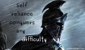 Self reliance conquers any difficulty.