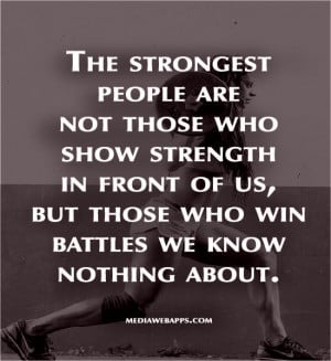 The strongest people are not those who show strength in front of us ...