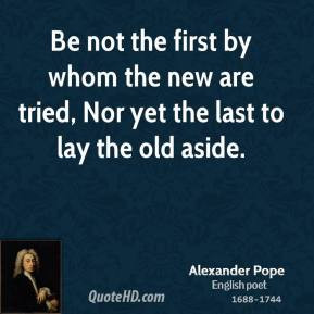 alexander-pope-poet-be-not-the-first-by-whom-the-new-are-tried-nor.jpg