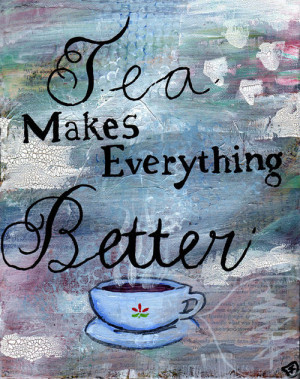 Tea Painting Mixed Media Art Tea Cup Tea Quote by treetalker