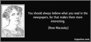 ... the newspapers, for that makes them more interesting. - Rose Macaulay
