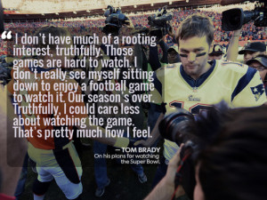 Tom Brady isn't going to watch the Super Bowl