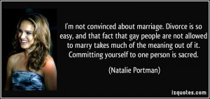 not convinced about marriage. Divorce is so easy, and that fact ...