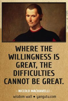 cannot be great, ~ Niccolo Machiavelli Wisdom Wall Quote #quotations ...