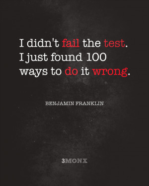 ... found 100 ways to do it wrong. – Benjamin Franklin Quotes Poster