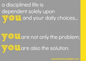 disciplined life is dependent solely upon you…