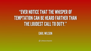 Ever notice that the whisper of temptation can be heard farther than ...