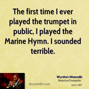 The first time I ever played the trumpet in public, I played the ...