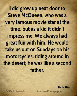 did grow up next door to Steve McQueen, who was a very famous movie ...