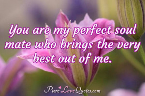 You are my perfect soul mate