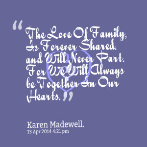 Quotes Picture: the love of family, is forever shared and will never ...