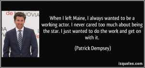 When I left Maine, I always wanted to be a working actor. I never ...