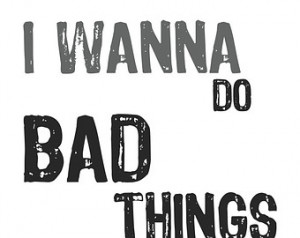 Want To Do Bad Things With You - Love Naughty Inspired Art Picture ...