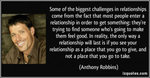 ... you go to give, and not a place that you go to take. - Anthony Robbins