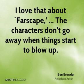 Ben Browder - I love that about `Farscape,' ... The characters don't ...