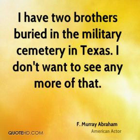 Murray Abraham - I have two brothers buried in the military ...