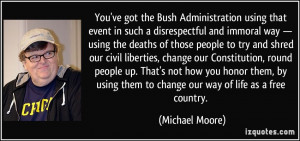... them to change our way of life as a free country. - Michael Moore