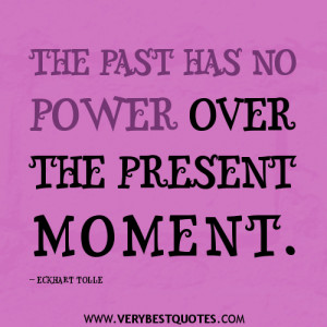 ECKHART-TOLLE-quotes-The-past-has-no-power-over-the-present-moment.jpg