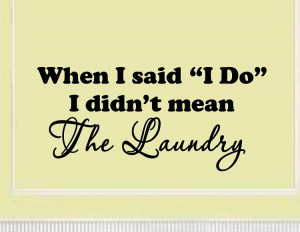 ... wall quotes laundry bath when i said i do i didn t mean the laundry