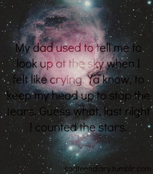 Quote: My dad used to tell me to look up at the sky when I felt like ...