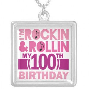 100th Birthday Rockin and Rollin Quote Jewelry