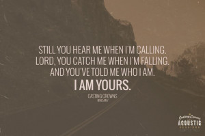 Casting Crowns Quote-I Am Yours #castingcrowns #songlyrics # ...