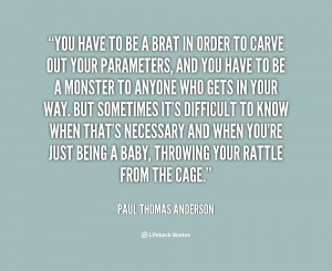 quote-Paul-Thomas-Anderson-you-have-to-be-a-brat-in-114751.png
