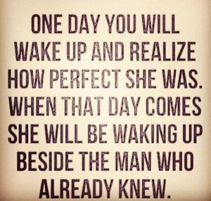 One day you'll wake up and realize : quotes and sayings