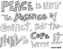 Peace is not the absence of conflict, but the ability to cope with it ...
