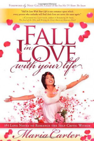 Fall in Love With Your Life: 365 Love Notes to Romance the Self-Critic ...