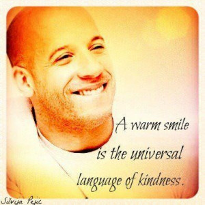 Vin diesel quotes and sayings movie actor man about smile kindness