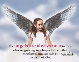 The angels are always near to those who are grieving, to whisper to ...