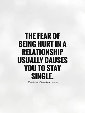 Quotes About Fear Of Being Hurt The fear of being hurt in a