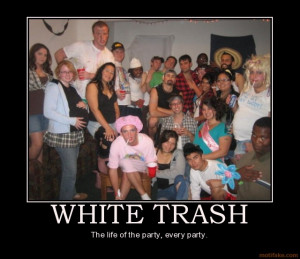 am white trash and I can't be burned.