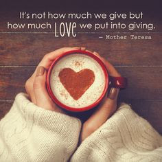 ... but how much #love we put into giving. ― Blessed Mother Teresa quote