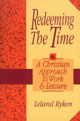 """Start by marking """"Redeeming the Time: A Christian Approach to Work ..."""