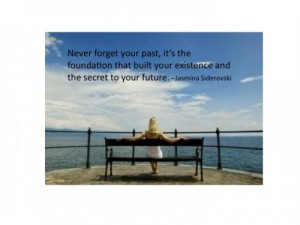 Never forget your past, it's the foundation that built your existence ...