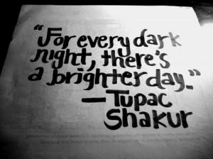 life #quote #rap #tupac #day #brighter #dark