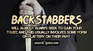 Backstabbers will almost always seek to gain your trust, and this ...