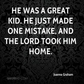 Juanna Graham - He was a great kid. He just made one mistake, and the ...