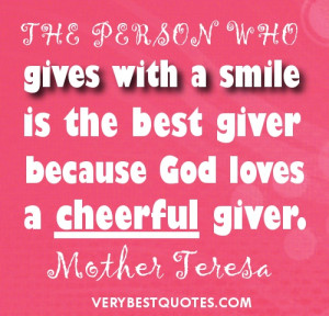 Mother Teresa quotes on giving - The person who gives with a smile is ...