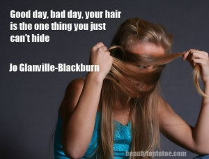 Good day or bad day, your hair is the one thing you just can't hide ...