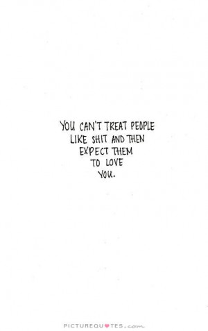 Bad People Quotes Treat People Quotes