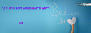 ll always love you no matter what Profile Facebook Covers